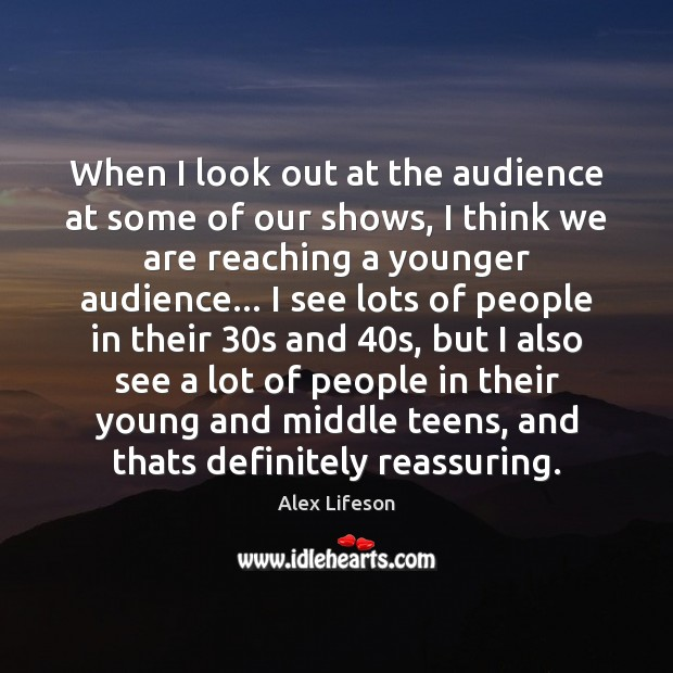 Image, When I look out at the audience at some of our shows,