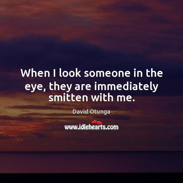 When I look someone in the eye, they are immediately smitten with me. David Otunga Picture Quote