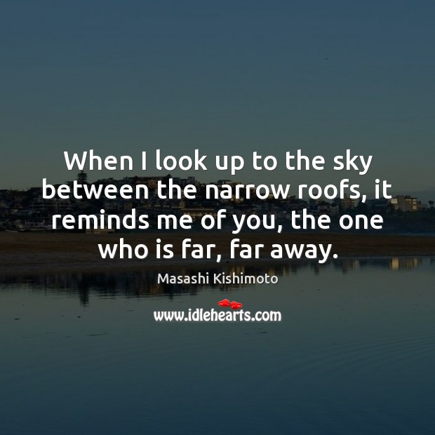 When I look up to the sky between the narrow roofs, it Masashi Kishimoto Picture Quote