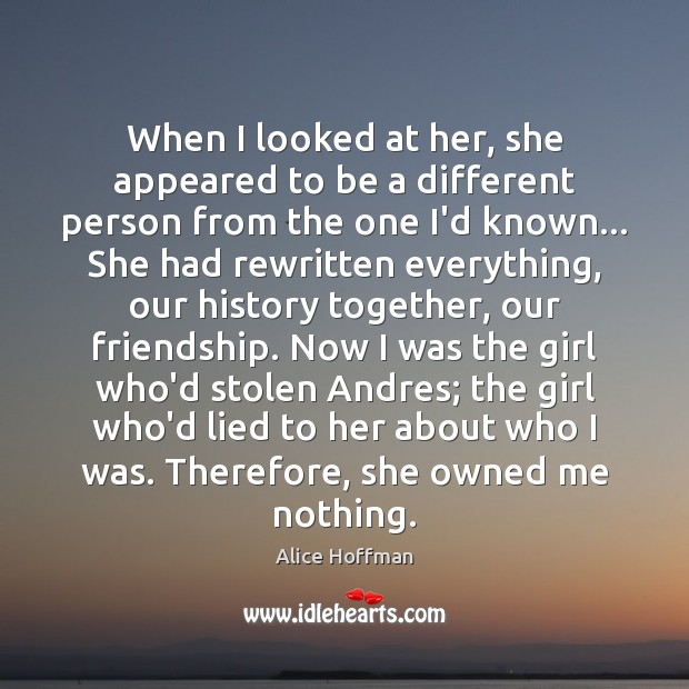 When I looked at her, she appeared to be a different person Alice Hoffman Picture Quote