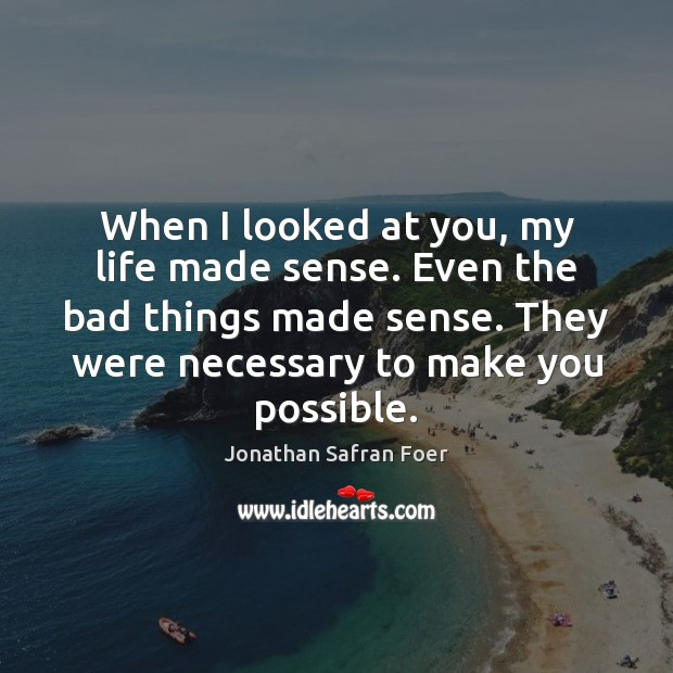 When I looked at you, my life made sense. Even the bad Image