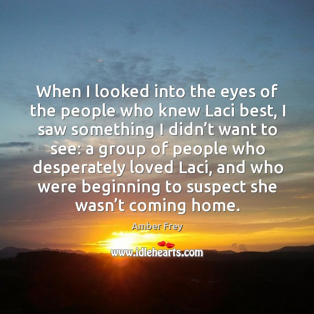 When I looked into the eyes of the people who knew laci best, I saw something I didn't want to see: Image