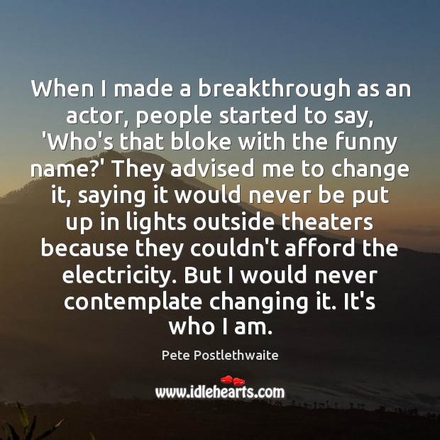 When I made a breakthrough as an actor, people started to say, Image