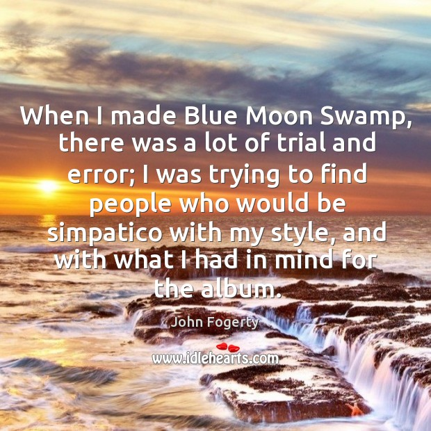Image, When I made blue moon swamp, there was a lot of trial and error; I was trying to find
