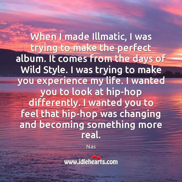 Image, When I made Illmatic, I was trying to make the perfect album.