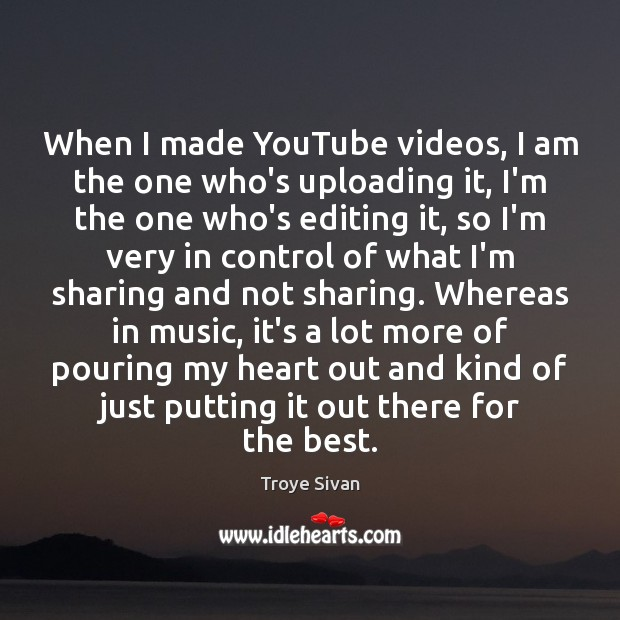 Image, When I made YouTube videos, I am the one who's uploading it,