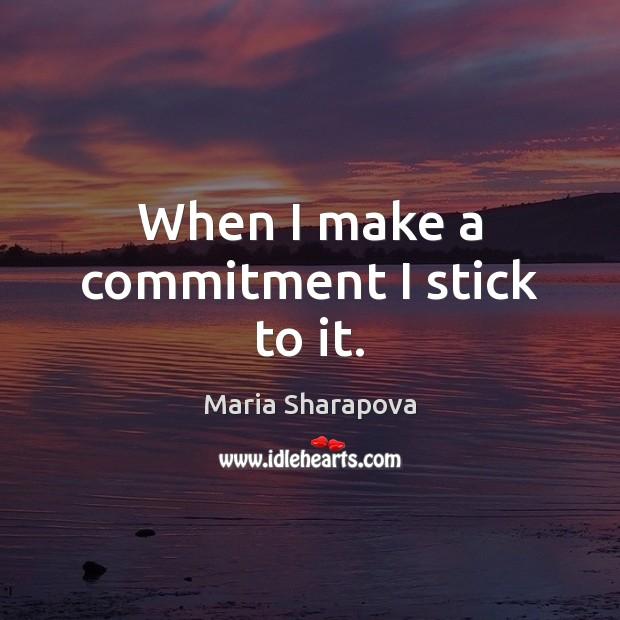 When I make a commitment I stick to it. Maria Sharapova Picture Quote