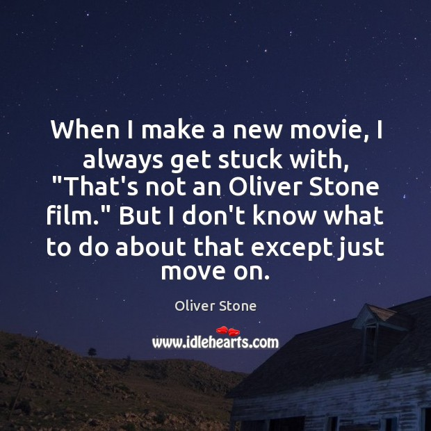 """When I make a new movie, I always get stuck with, """"That's Oliver Stone Picture Quote"""