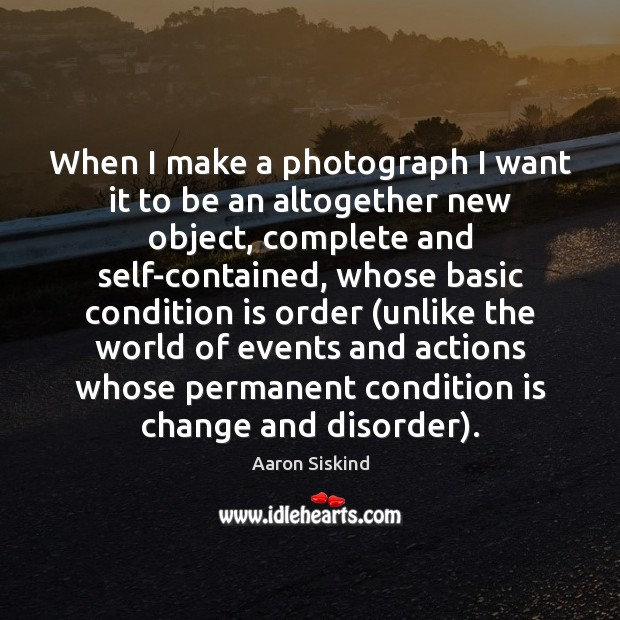 Image, When I make a photograph I want it to be an altogether