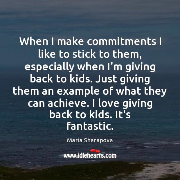 When I make commitments I like to stick to them, especially when Maria Sharapova Picture Quote