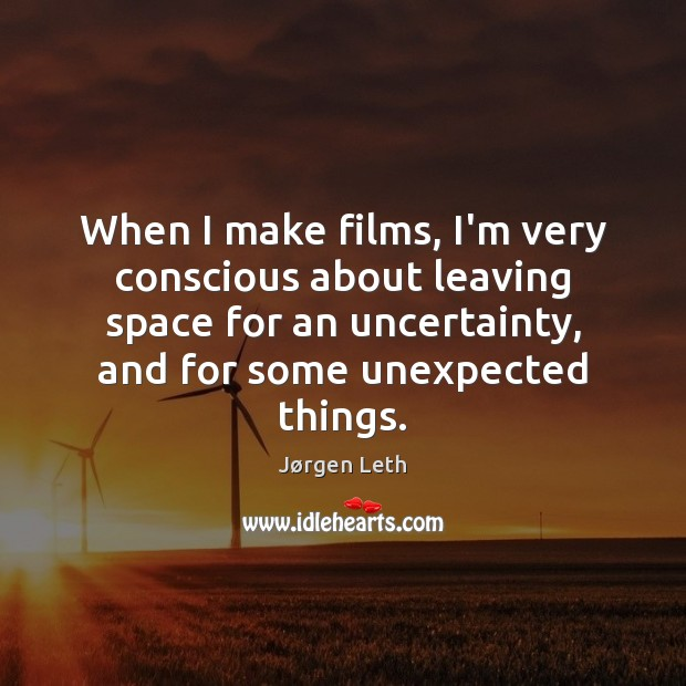 When I make films, I'm very conscious about leaving space for an Image
