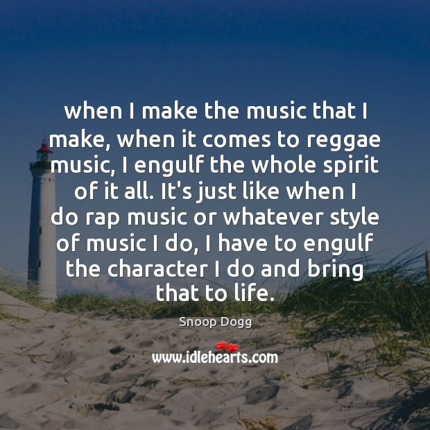 When I make the music that I make, when it comes to Snoop Dogg Picture Quote