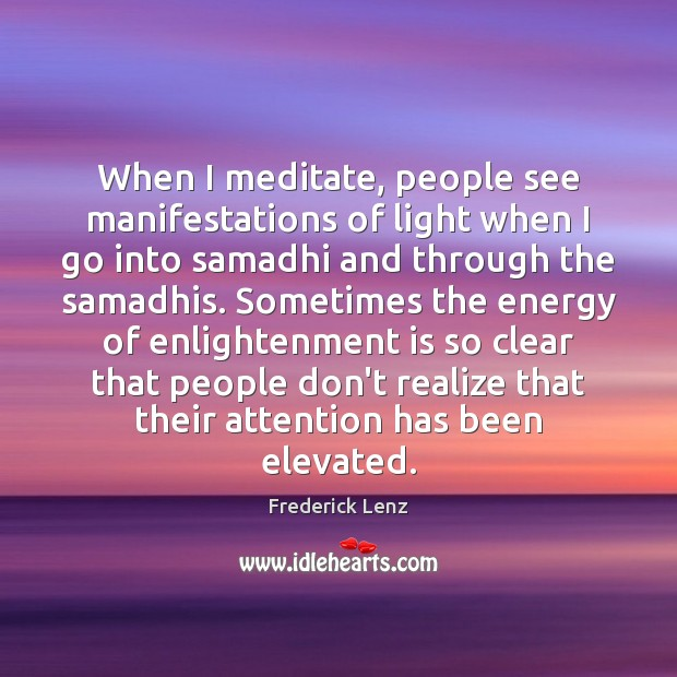 When I meditate, people see manifestations of light when I go into Image