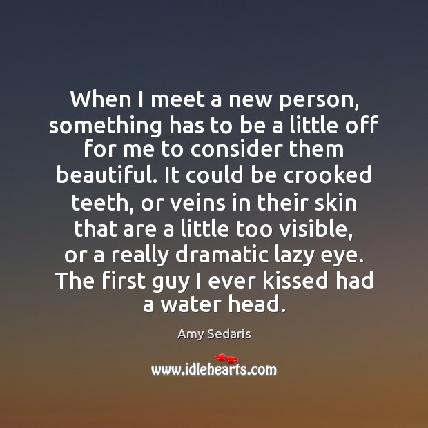 When I meet a new person, something has to be a little Amy Sedaris Picture Quote