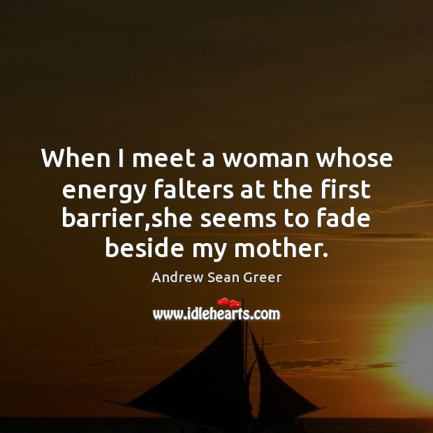 When I meet a woman whose energy falters at the first barrier, Image