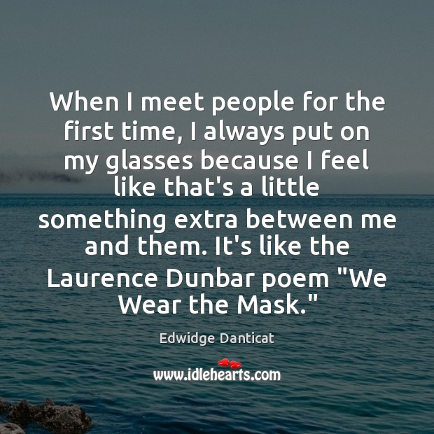 When I meet people for the first time, I always put on Edwidge Danticat Picture Quote