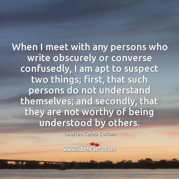 Image, When I meet with any persons who write obscurely or converse confusedly,