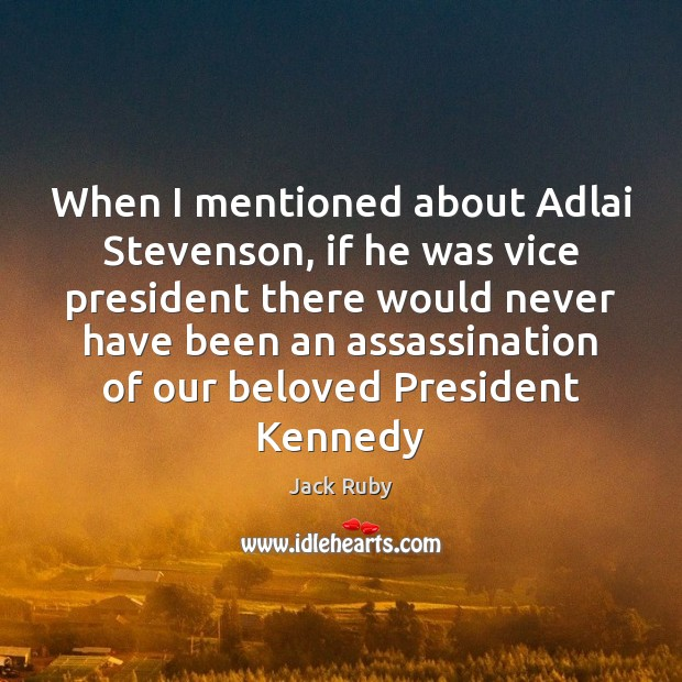 Image, When I mentioned about Adlai Stevenson, if he was vice president there
