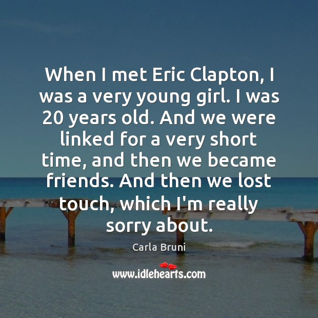 When I met Eric Clapton, I was a very young girl. I Image