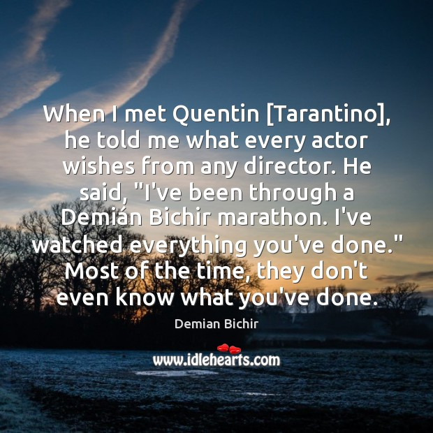 When I met Quentin [Tarantino], he told me what every actor wishes Image