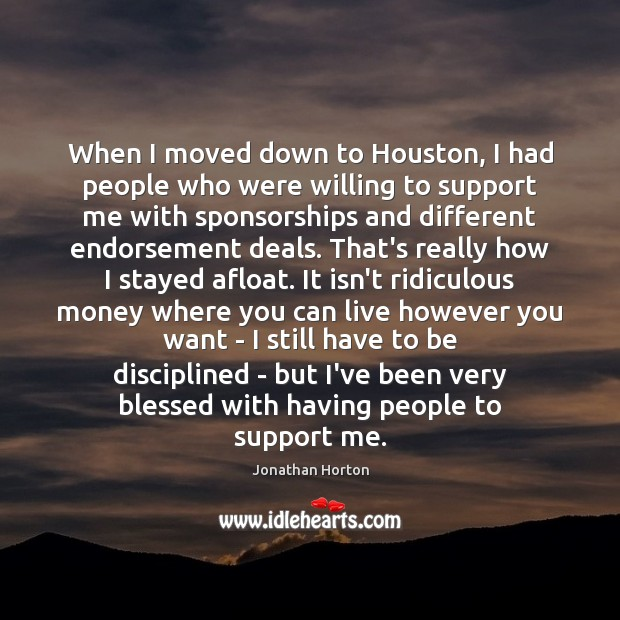 When I moved down to Houston, I had people who were willing Image