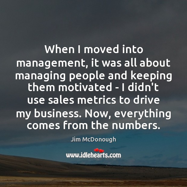 When I moved into management, it was all about managing people and Image