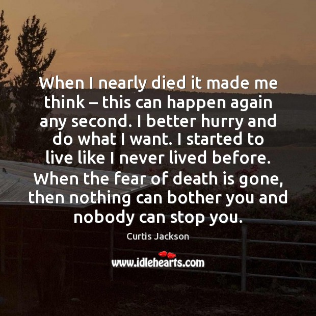 When I nearly died it made me think – this can happen again Curtis Jackson Picture Quote