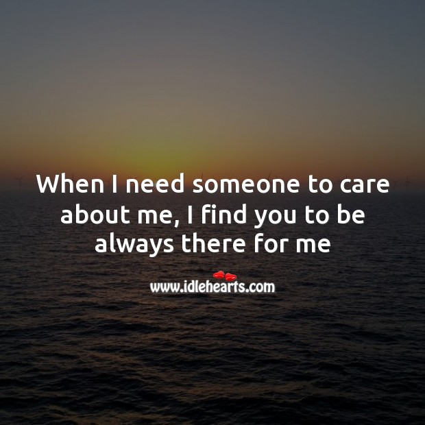 Image, When I need someone to care about me, I find you to be always there for me
