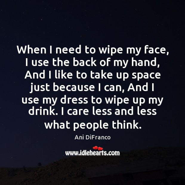 When I need to wipe my face, I use the back of Ani DiFranco Picture Quote
