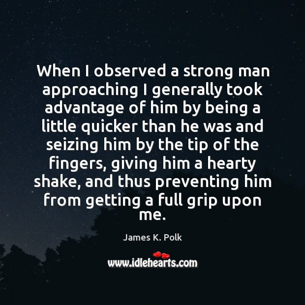 When I observed a strong man approaching I generally took advantage of Men Quotes Image