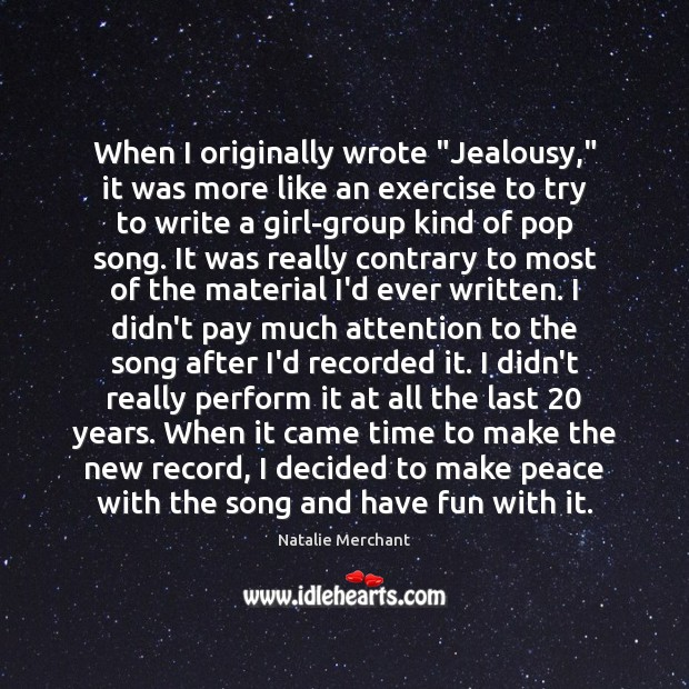 """When I originally wrote """"Jealousy,"""" it was more like an exercise to Natalie Merchant Picture Quote"""