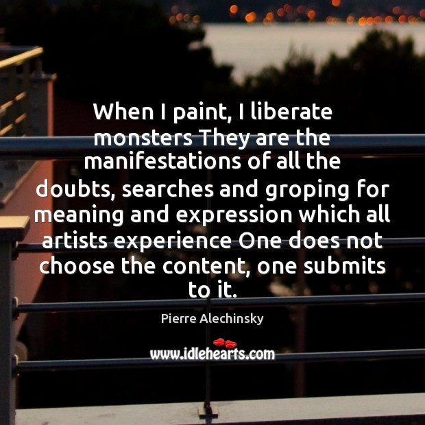 When I paint, I liberate monsters They are the manifestations of all Liberate Quotes Image