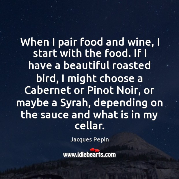 When I pair food and wine, I start with the food. If Image