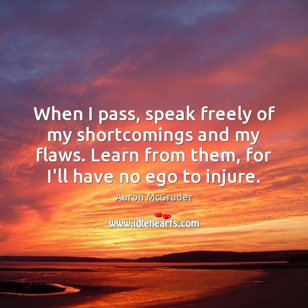 Image, When I pass, speak freely of my shortcomings and my flaws. Learn