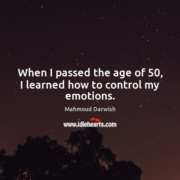 Image, When I passed the age of 50, I learned how to control my emotions.
