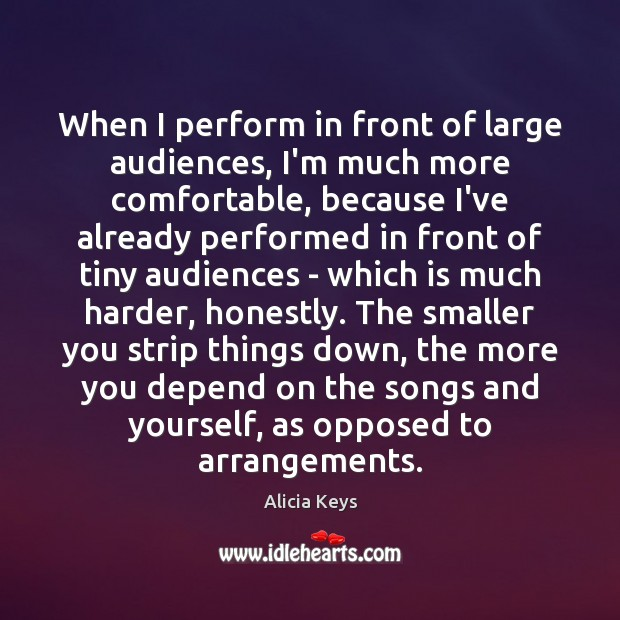 When I perform in front of large audiences, I'm much more comfortable, Alicia Keys Picture Quote