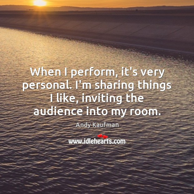 Image, When I perform, it's very personal. I'm sharing things I like, inviting