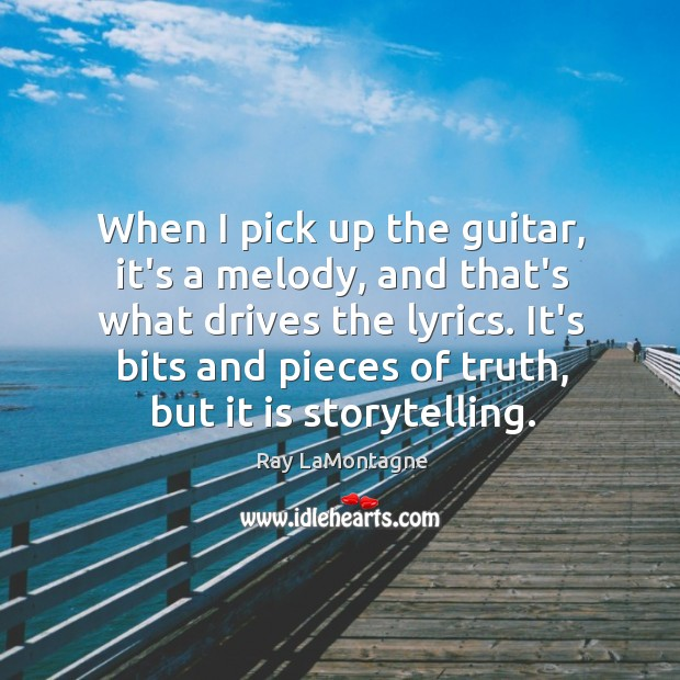 When I pick up the guitar, it's a melody, and that's what Ray LaMontagne Picture Quote