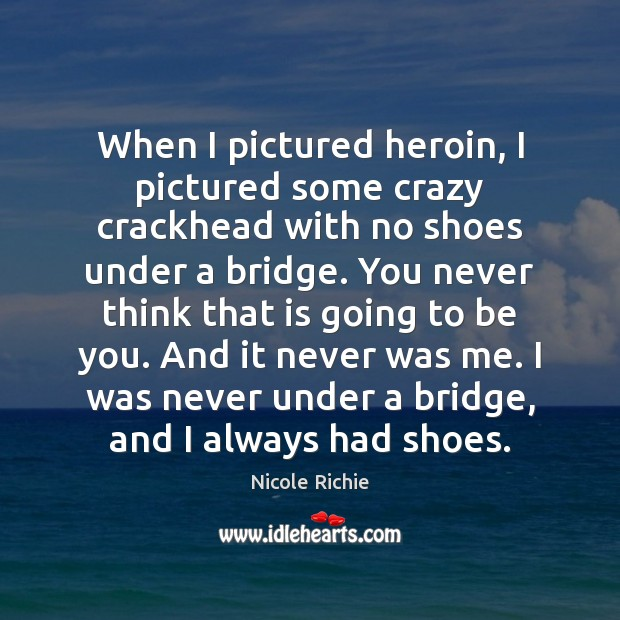 When I pictured heroin, I pictured some crazy crackhead with no shoes Be You Quotes Image