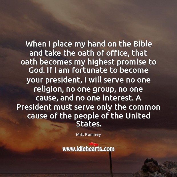 When I place my hand on the Bible and take the oath Image