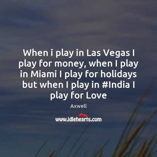 Image, When i play in Las Vegas I play for money, when I
