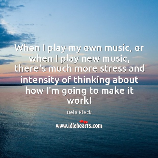 Image, When I play my own music, or when I play new music,