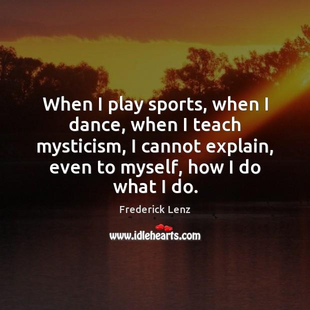 When I play sports, when I dance, when I teach mysticism, I Image