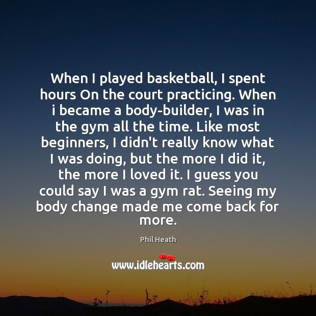 When I played basketball, I spent hours On the court practicing. When Image