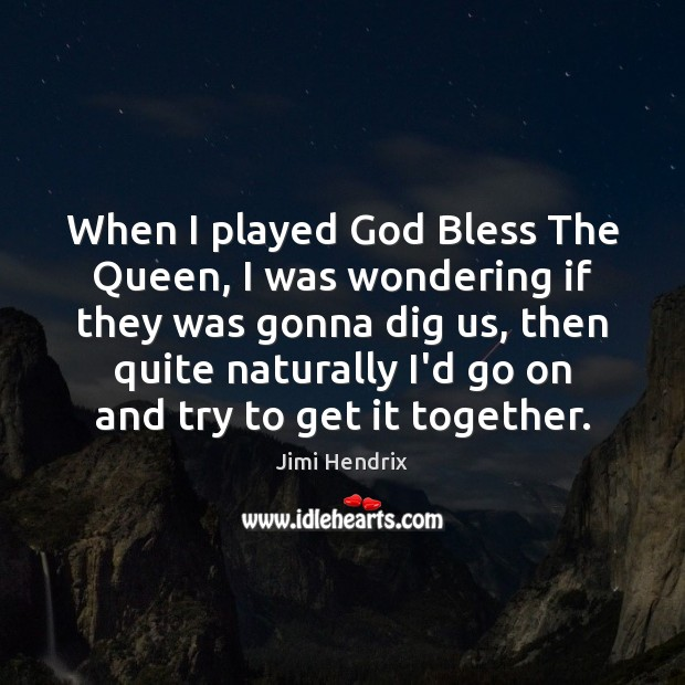 When I played God Bless The Queen, I was wondering if they Jimi Hendrix Picture Quote