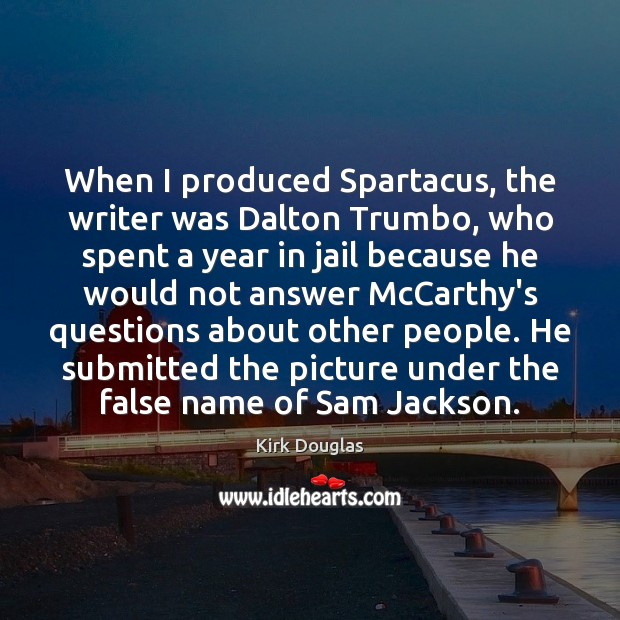 When I produced Spartacus, the writer was Dalton Trumbo, who spent a Kirk Douglas Picture Quote