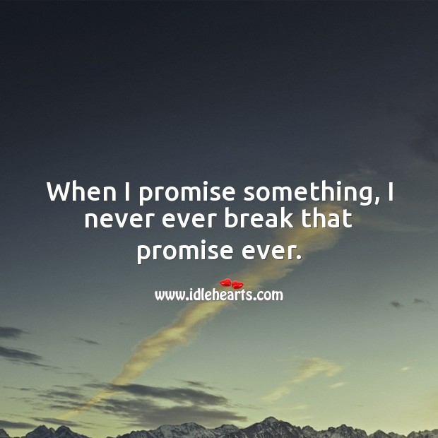 Image, When I promise something, I never ever break that promise ever.