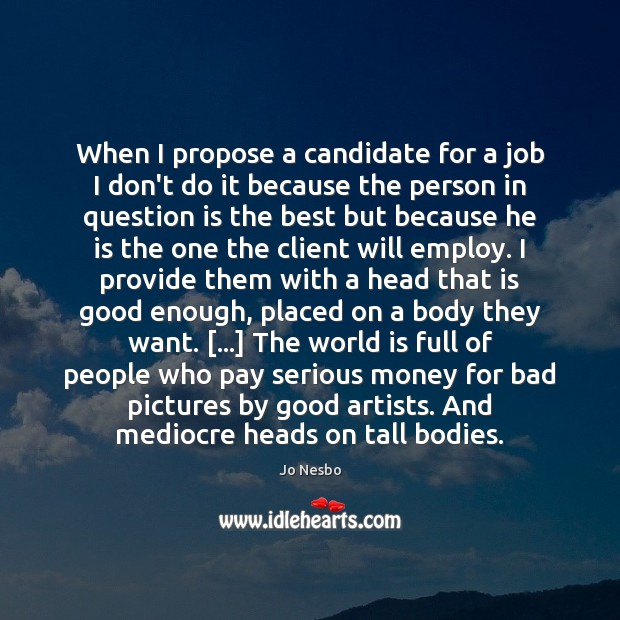 When I propose a candidate for a job I don't do it Jo Nesbo Picture Quote