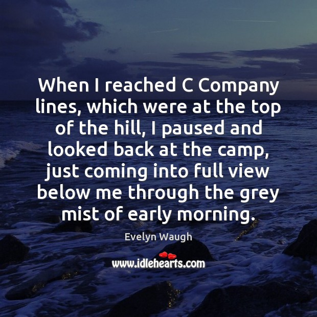 When I reached C Company lines, which were at the top of Evelyn Waugh Picture Quote