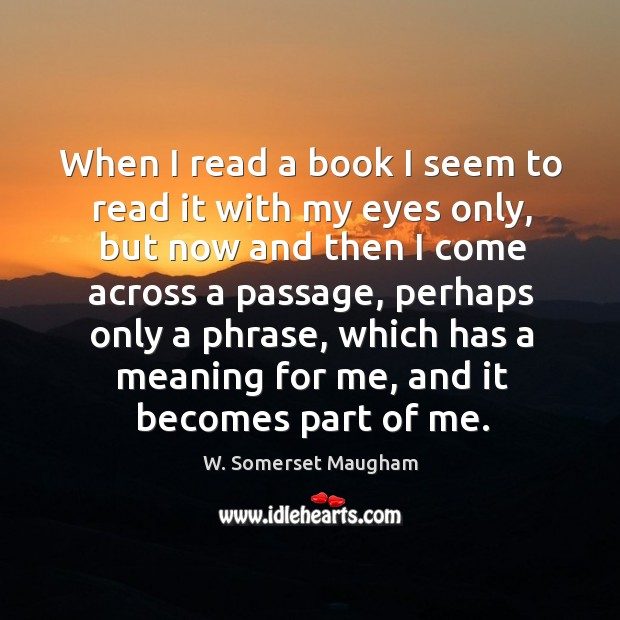 When I read a book I seem to read it with my eyes only Image